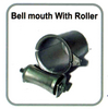 BELL MOUTH WITH ROLLER